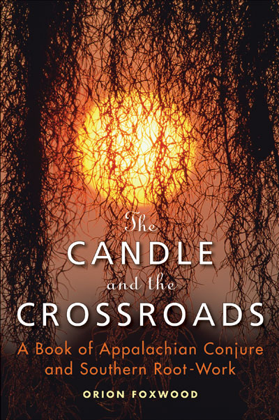 Orion Foxwood The Candle and the Crossroads, a book of Appalachian Conjure and Southern Root Work